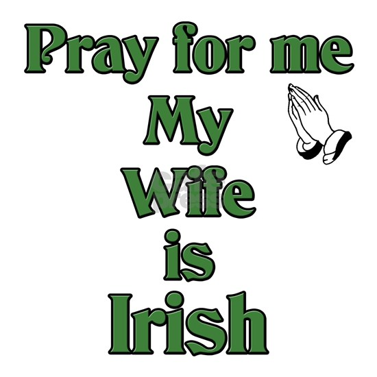 Pray for me Wife Is Irish