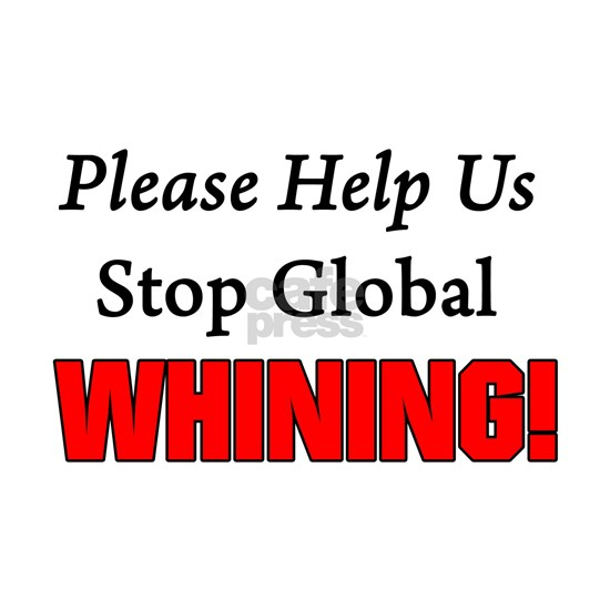 Please Help Us Stop Global WHINING