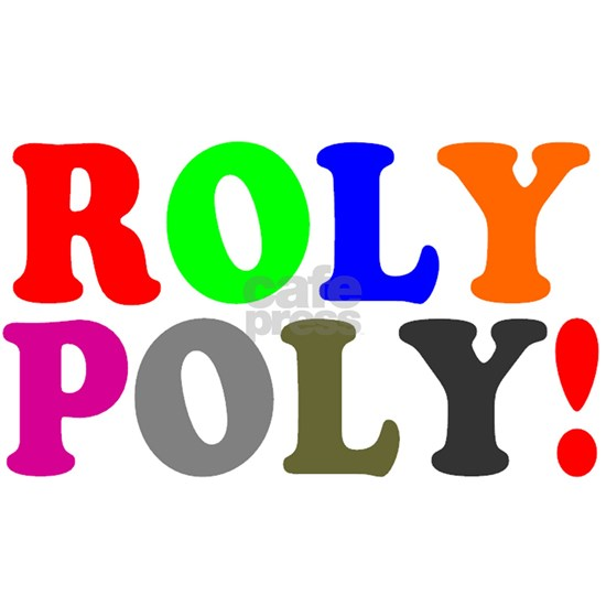 ROLY POLY!
