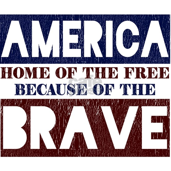 America Home of the Free Because of the Brave