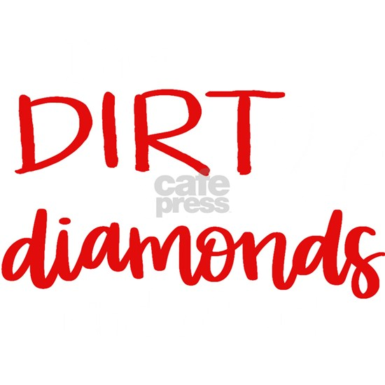I'm a Dirt and Diamonds Kind of Girl Baseball