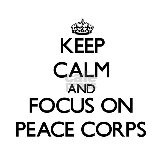 Keep Calm and focus on Peace Corps