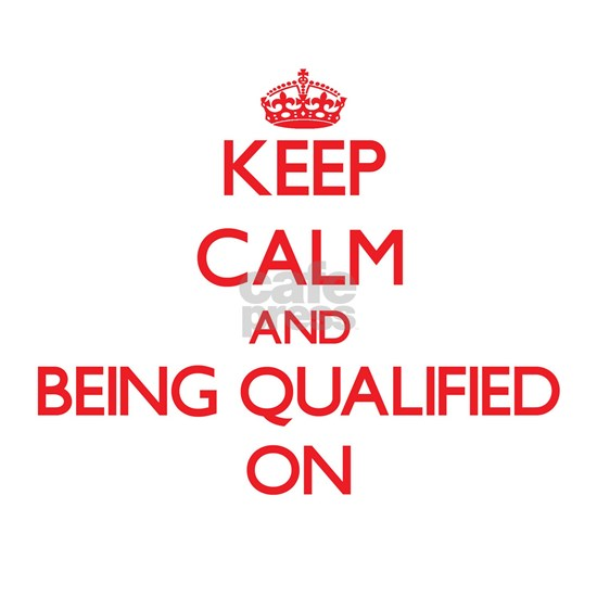 Keep Calm and Being Qualified ON