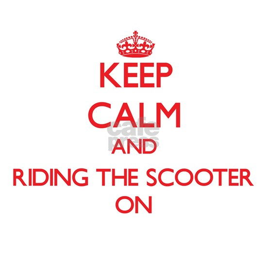 Keep Calm and Riding The Scooter ON