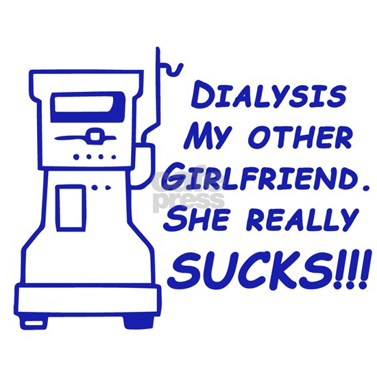 Dialysis my other GF