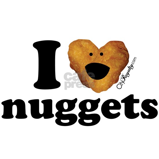 I love nuggets