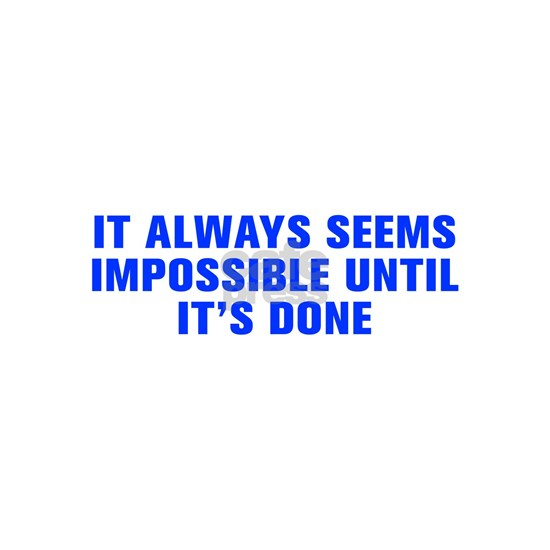 It always seems impossible until it s done-Akz blu
