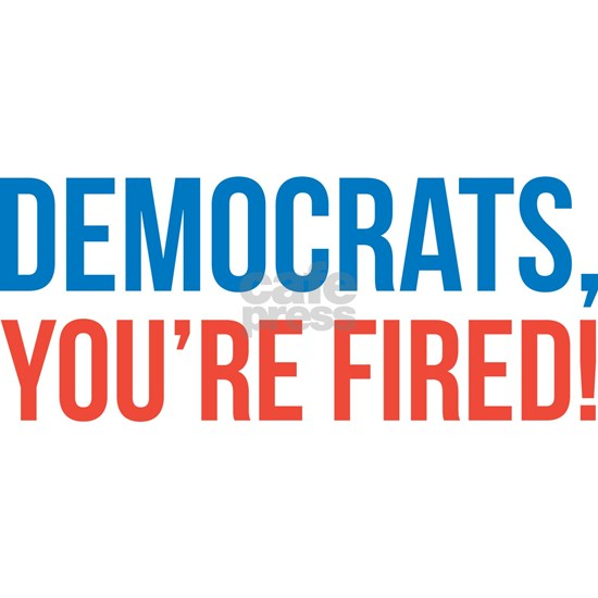 Democrats, you're fired!
