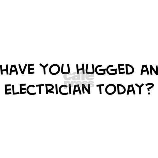 Hugged an Electrician