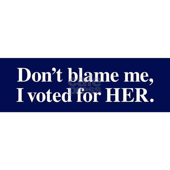 I voted for HER