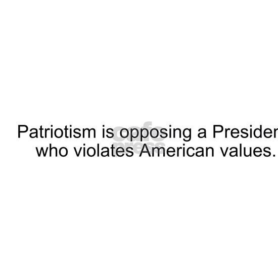 Patriotism is opposing a President who violates Am