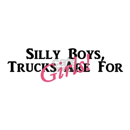 Trucks Are For Girls