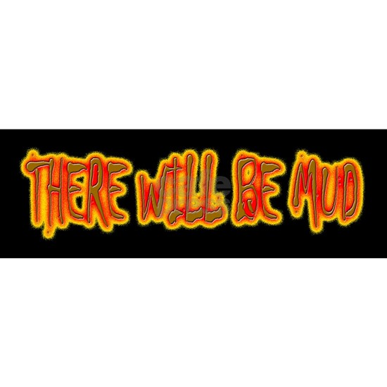 THERE WILL BE MUD (Brown Fire Chiller Text for Bum
