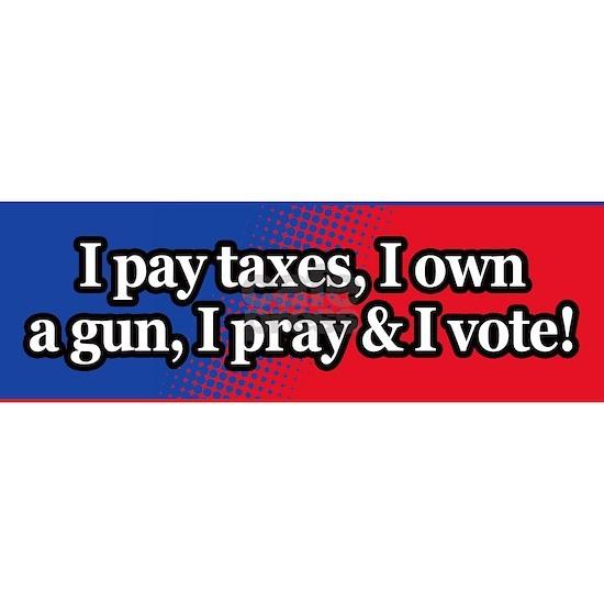 I pay taxes, I own a gun, I pray  I vote sticker