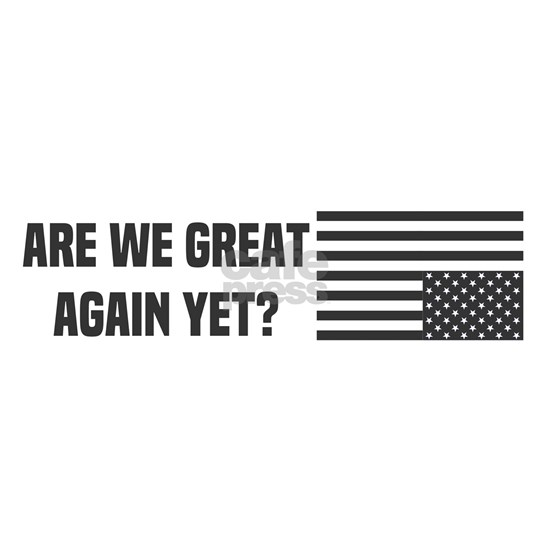 Are We Great Again Yet?