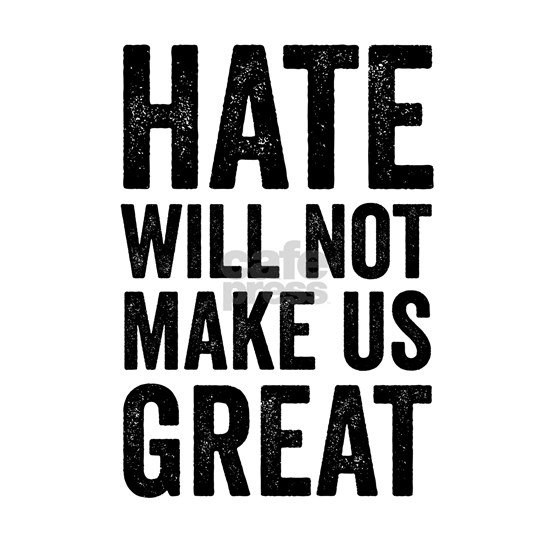 Hate Will Not My Us Great Resist