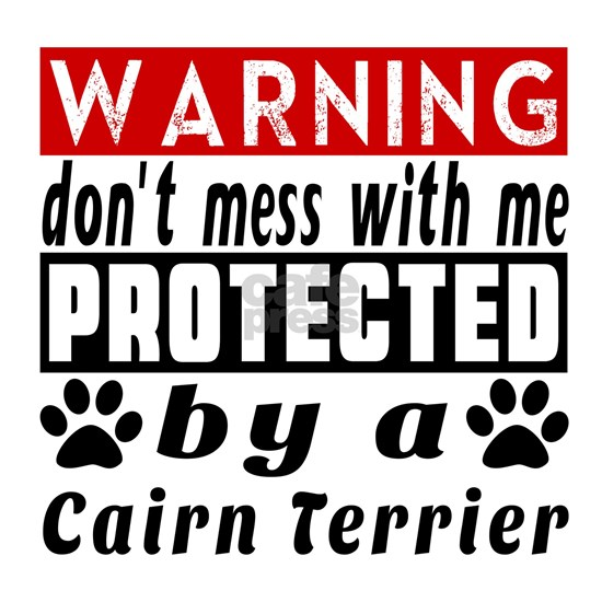 Protected By Cairn Terrier Dog