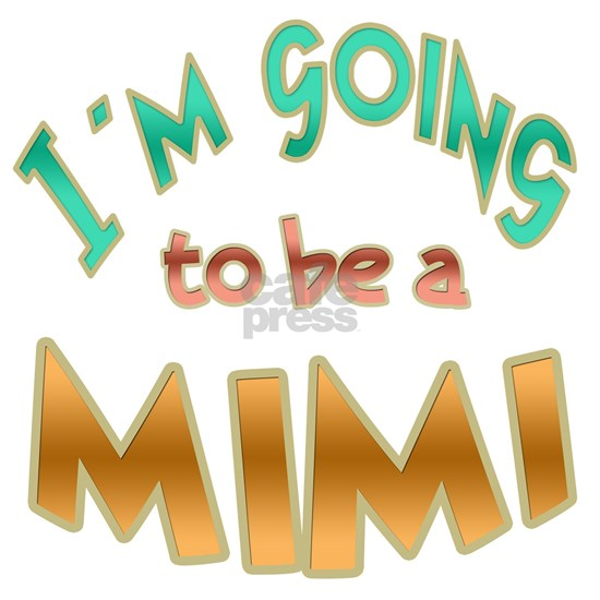 IM GOING TO BE A MIMI