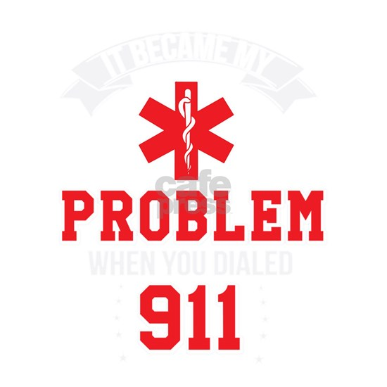 it became my problem when you dialed 911