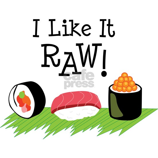 I Like It RAW!