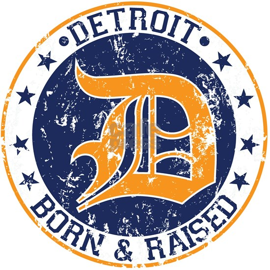 Detroit born and raised