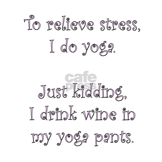 Relieve Stress - Drink Wine in Yoga Pants Funny Cu