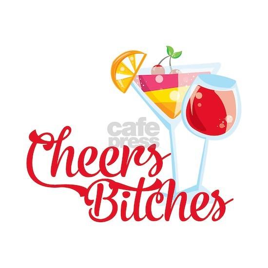 Cheers Bitches Cocktails Wine