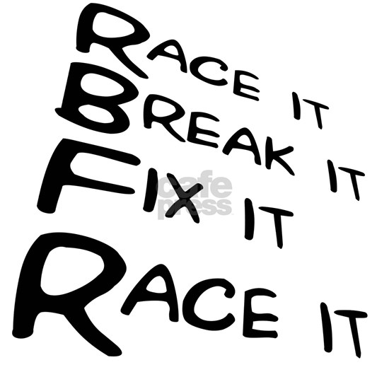 Race it Break it Fix it Race it
