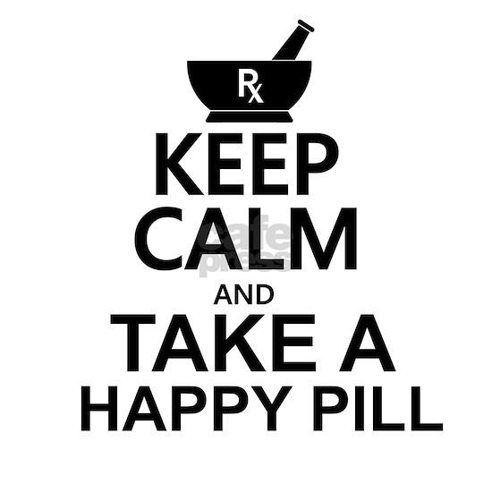 Keep Calm Take A Happy Pill