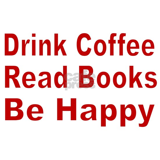 Drink Coffee,Read Books,Be Happy