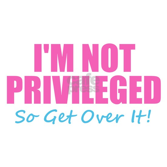 I'm Not Privileged