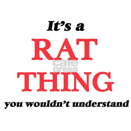 It's a Rat thing, you wouldn't understand
