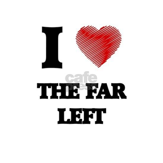 I love The Far Left