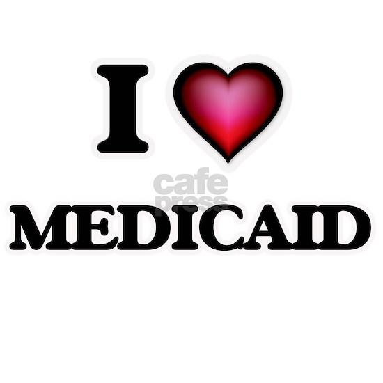 I Love Medicaid