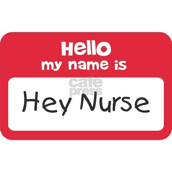Hey Nurse Name Tag