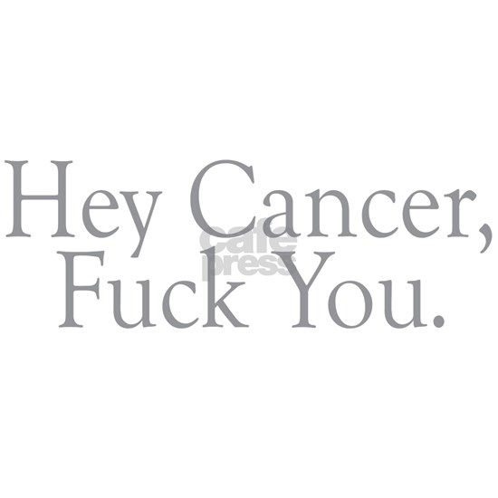 hey cancer fuck you