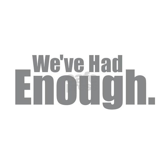 We've Had Enough