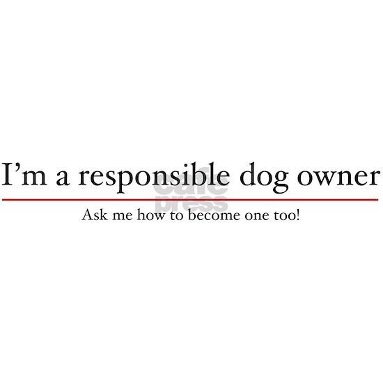 I'm a Responsible Dog Owner