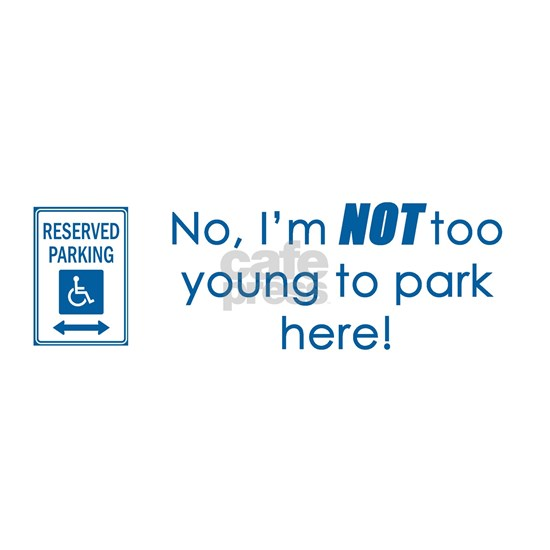 3-not too young to park here bumper sticker