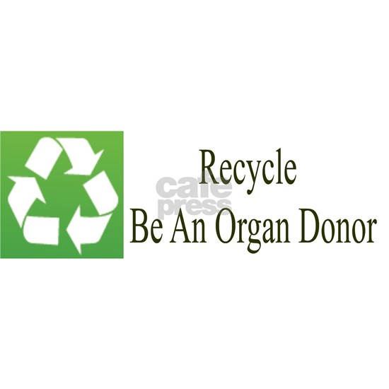 Recycle Be An Organ Donor