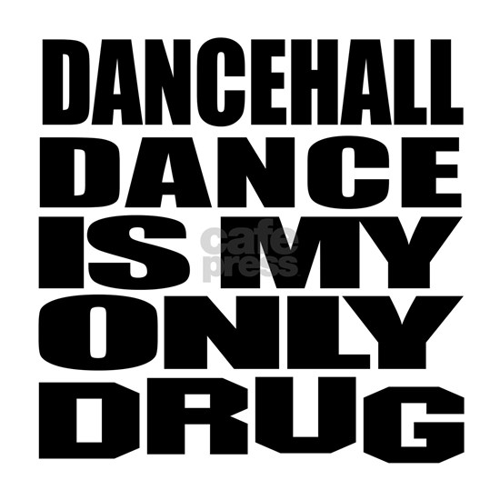 Dancehall Dance Is My Only Drug