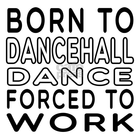 Born To Dancehall Dance Forced To Work