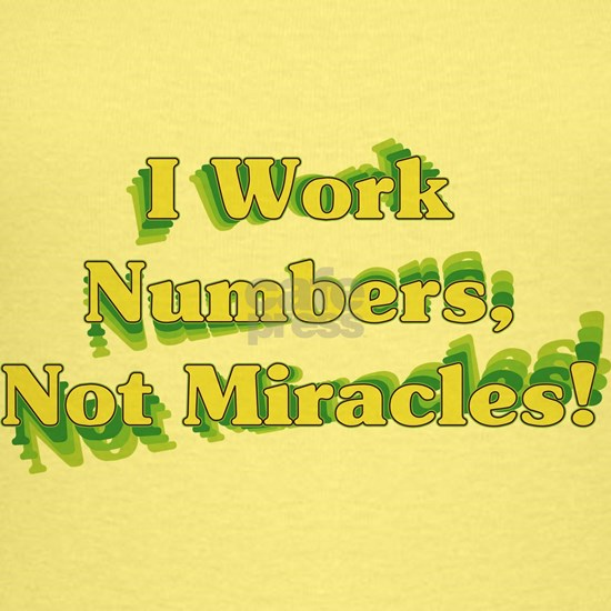 I Work Numbers Not Miracles
