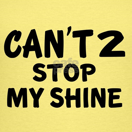 Can Not 02 Stop My Shine