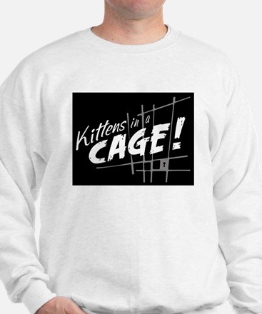 Kittens in a Cage :Official Fan Gear Sweatshirt