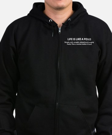 Life is like a penis Zip Hoodie