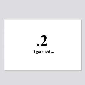 I got tired Postcards (Package of 8)