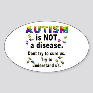 Autism is NOT a disease! Oval Sticker