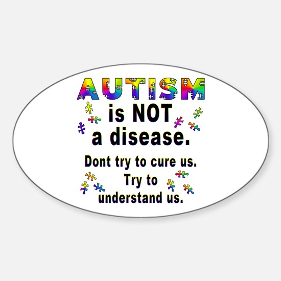 Autism is NOT a disease! Oval Decal