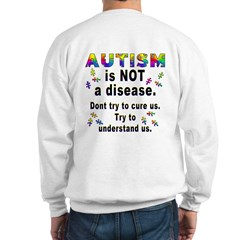 Autism is NOT a disease!(OnBack) Sweatshirt